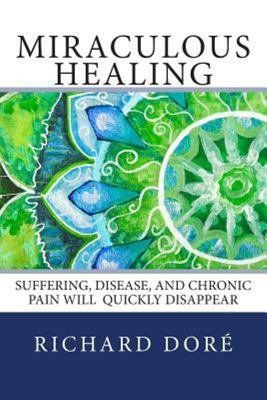 Miraculous Healing - Suffering, Disease, and Chronic Pain Will Quickly Disappear