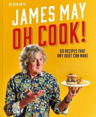 Oh Cook! - 60 Easy Recipes That Any Idiot Can Make