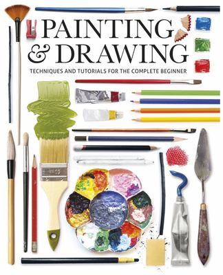 Painting and Drawing - Techniques and Tutorials for the Complete Beginner