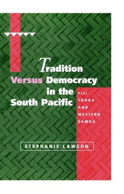 Tradition Versus Democracy in the South Pacific - Fiji, Tonga and Western Samoa