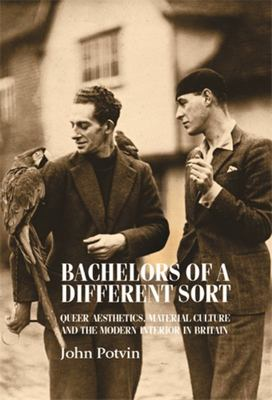 Bachelors of a Different Sort - Queer Aesthetics, Material Culture and the Modern Interior in Britain