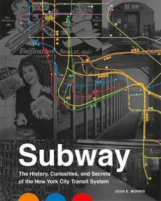 Subway - The Curiosities, Secrets, and Unofficial History of the New York City Transit System