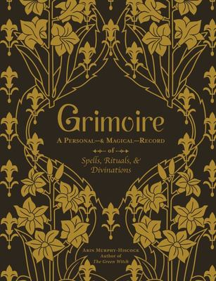 Grimoire - A Personal--& Magical--Record of Spells, Rituals, and Divinations
