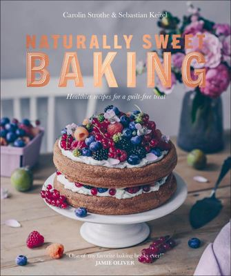 Naturally Sweet Baking - Healthier Recipes for a Guilt-Free Treat