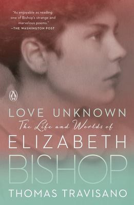 Love Unknown - The Life and Worlds of Elizabeth Bishop