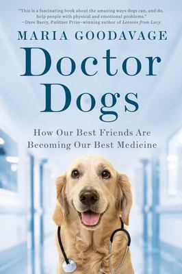 Doctor Dogs - How Our Best Friends Are Becoming Our Best Medicine