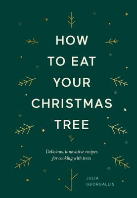How to Eat Your Christmas Tree - Cooking with Christmas Trees and Their Evergreen Friends