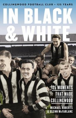 In Black and White: 125 Moments That Made Collingwood