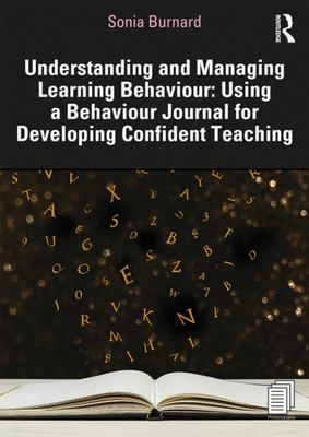 Understanding and Managing Learning Behaviour - Using a Behaviour Journal for Developing Confident Teaching