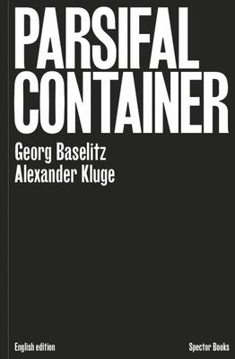 Georg Baselitz and Alexander Kluge: Parsifal Container
