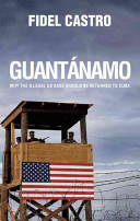 Guantanamo : Why the illegal US base should be returned to Cuba
