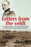 Letters from the Veldt - The Imperial Advance to Pretoria Through the Eyes of Edward Hutton and His Brigade of Colonials