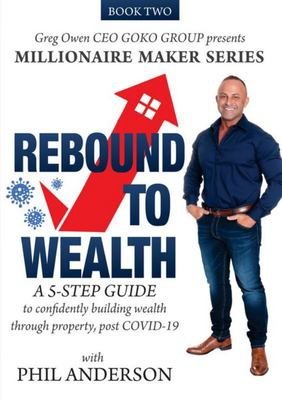 Rebound to Wealth - A 5-Step Guide to Confidently Building Wealth Through Property, Post COVID-19