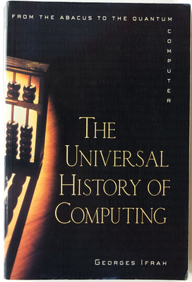 The Universal History of Computing - From the Abacus to the Quantum Computer