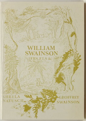 William Swainson of Fern Grove - The Anatomy of a Nineteenth Century Naturalist