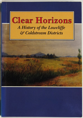 Clear Horizons - A History of the Lowcliffe and Coldstream Districts