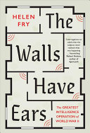 The Walls Have Ears - The Greatest Intelligence Operation of World War II