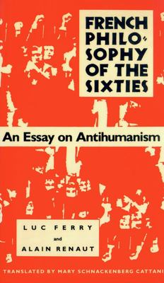 French Philosophy of the Sixties - An Essay on Antihumanism