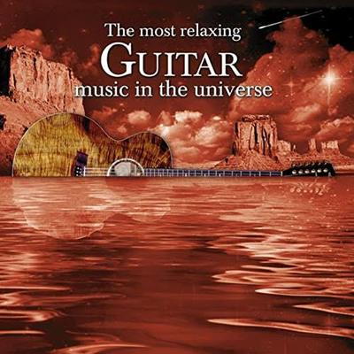 Most Relaxing Guitar Music in the Universe - Various