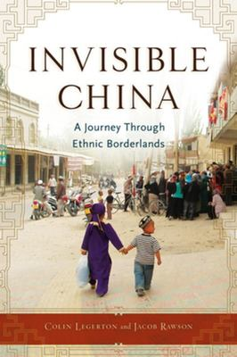 Invisible China - A Journey Through Ethnic Borderlands