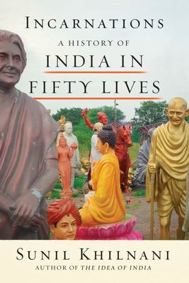 Incarnations - A History of India in Fifty Lives