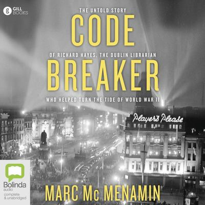 Codebreaker - The Untold Story of Richard Hayes, the Dublin Librarian Who Helped Turn the Tide of World War II