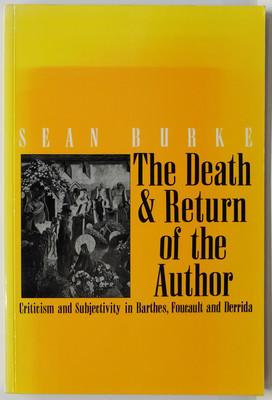 The Death and Return of the Author - Criticism and Subjectivity in Barthes, Foucault, and Derrida