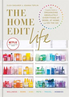 The Home Edit Life - The Complete Guide to Organizing Absolutely Everything at Work, at Home and on the Go