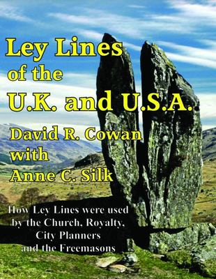 Ley Lines of the UK and USA - How Ley Lines Were Used by the Church, Royalty, City Planners and the Freemasons