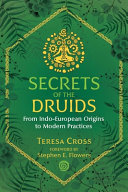 Secrets of the Druids - From Indo-European Origins to Modern Practices