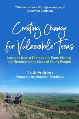 Creating Change for Vulnerable Teens - Lessons from a Therapeutic Farm Making a Difference to the Lives of Young People
