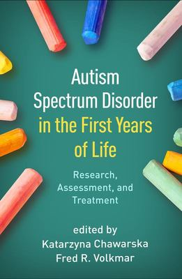 Autism Spectrum Disorder in the First Years of Life - Research, Assessment, and Treatment