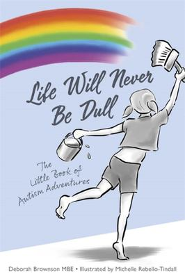 Life Will Never Be Dull - The Little Book of Autism Adventures