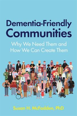 Dementia-Friendly Communities - Why We Need Them and How We Can Create Them
