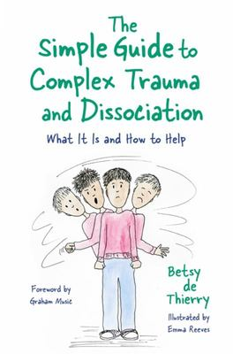 The Simple Guide to Complex Trauma and Dissociation - What It Is and How to Help