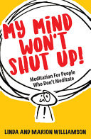 My Mind Won't Shut Up! - Meditation for People Who Don't Meditate