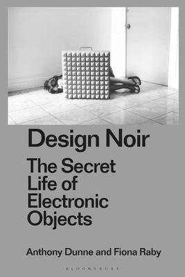 Design Noir - The Secret Life of Electronic Objects