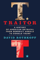 Traitor - A History of American Betrayal from Benedict Arnold to Donald Trump