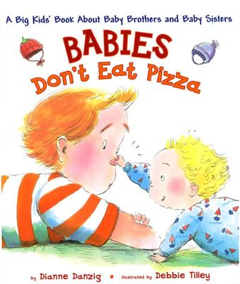 Babies Don't Eat Pizza - A Big Kids' Book about Baby Brothers and Baby Sisters