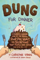Dung for Dinner - A Stomach-Churning Look at the Animal Poop, Pee, Vomit, and Secretions That People Have Eaten (and Often Still Do!)