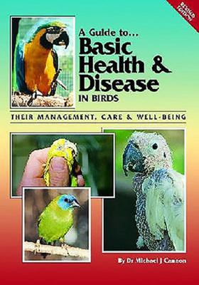 A Guide to Basic Health and Disease in Birds: Their Management, Care and Breeding