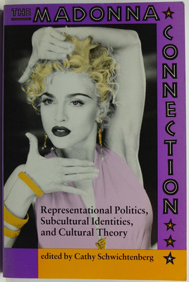 The Madonna Connection - Representational Politics, Subcultural Identities, and Cultural Theory