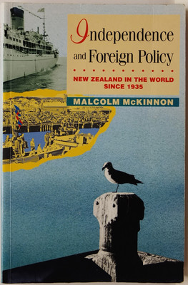 Independence and Foreign Policy - New Zealand in the World since 1935