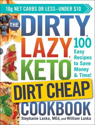 DIRTY, LAZY, KETO Dirt Cheap Cookbook: 100 Easy Recipes to Save Money & Time!