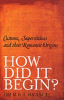 How Did It Begin : Customs, superstitions and their romantic origins (revised edition 2006)