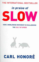 In Praise Of Slow : How a Worldwide Movement is Challenging The cult of speed