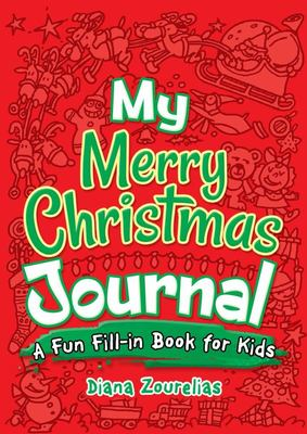My Merry Christmas Journal - A Fun Fill-In Book for Kids