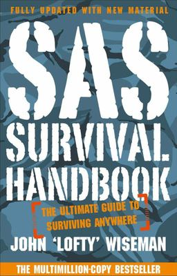 SAS Survival Handbook The Ultimate Guide to Surviving Anywhere