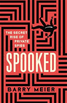 Spooked - The Secret Rise of Private Spies