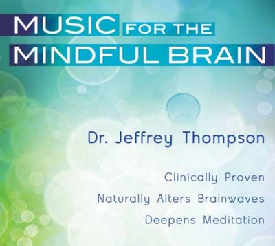 Music for the Mindful Brain: 6CD Set - Jeffrey Thompson